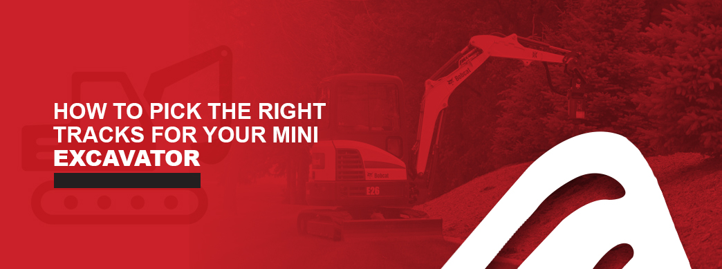 how to pick the right tracks for mini excavator